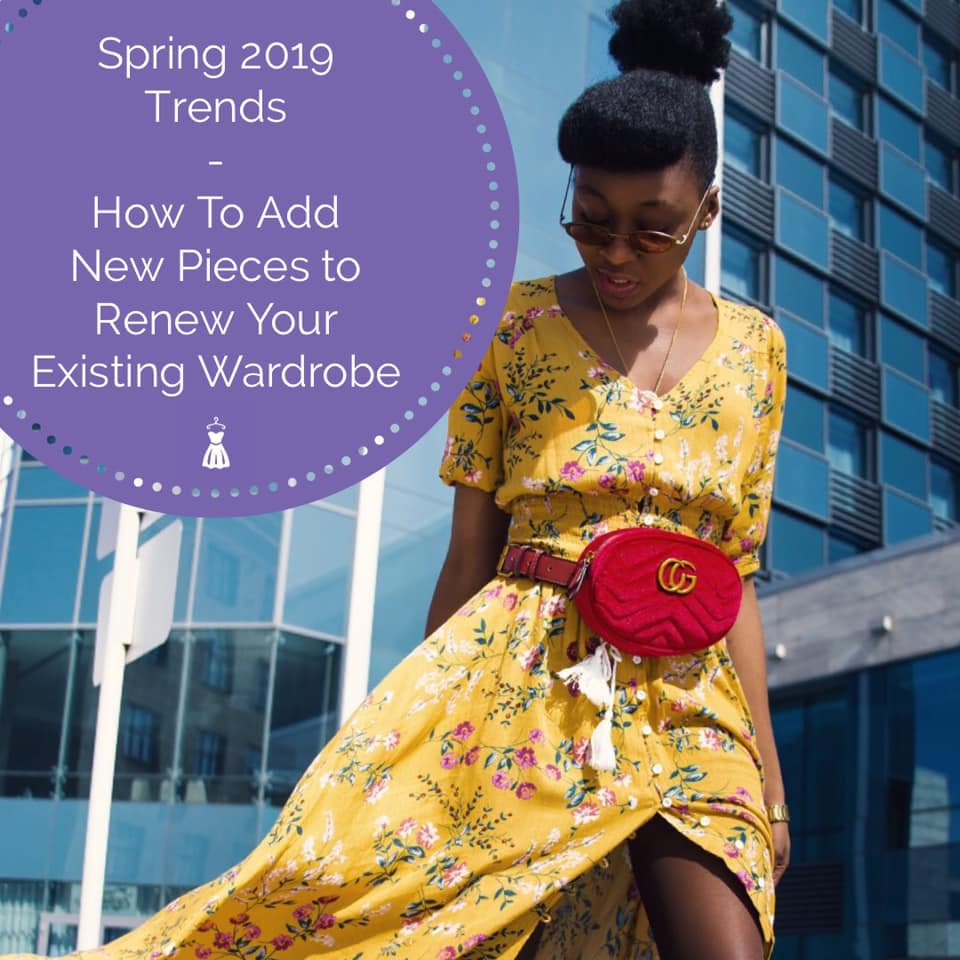 Spring 2019 Trends: How To Add New Pieces to Renew Your Existing Wardrobe