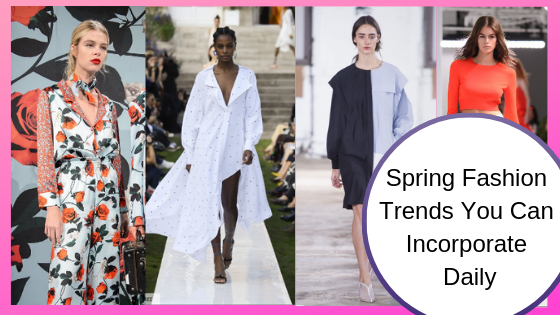 Spring Fashion Trends You Can Incorporate Daily